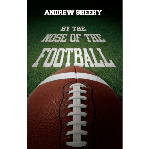 By the Nose of the Football by Andrew Sheehy