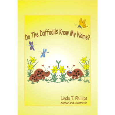 Do The Daffodils Know My Name? by Linda T. Phillips