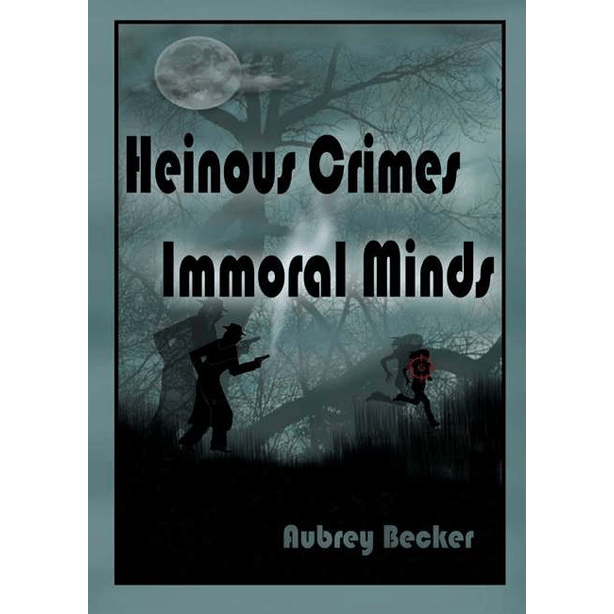 Heinous Crimes Immoral Minds