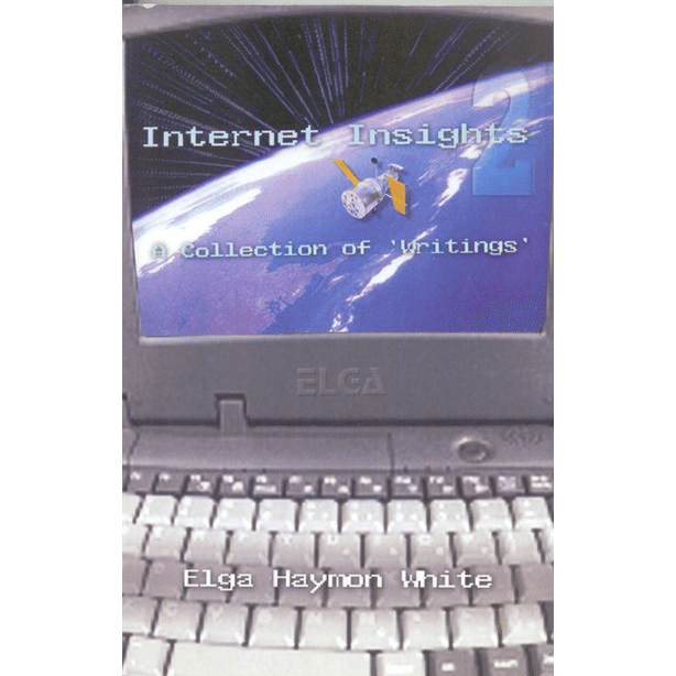 Internet Insights 2, A Collection of Writings by Elga Haymon White