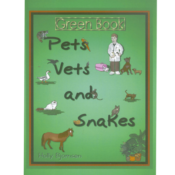 Pets, Vets and Snakes, Green Book by Holly Alcorn Bjornsen