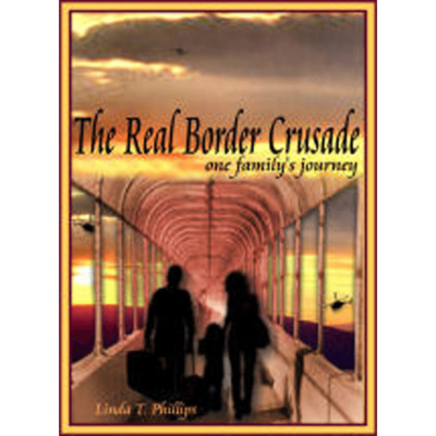 The Real Border Crusade by Linda T. Phillips