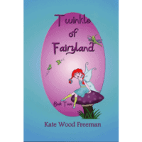 Twinkle of Fairyland Book Two by Kate Wood Freeman