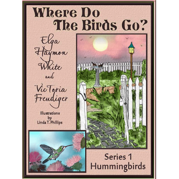 Where Do The Birds Go Hummingbirds by Elga Haymon White and Victoria Freudiger