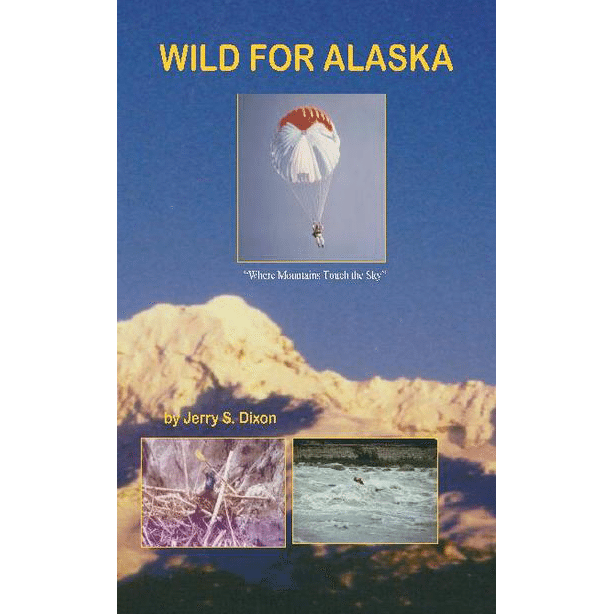 Wild for Alaska by Jerry S. Dixon