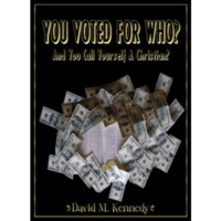 You Voted For Who? And You Call Yourself A Christian? by David M Kennedy