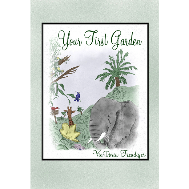 Your First Garden by VicToria Freudiger