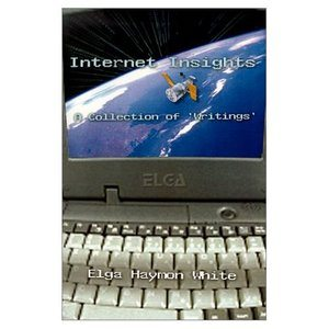 Internet Insights 1, Collection of Writings by Elga Haymon White