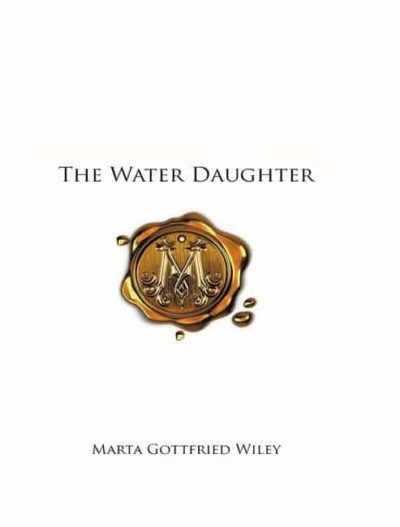 The Water Daughter by Marta G. Wiley