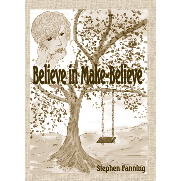 Believe in Make Believe by Stephen Fanning