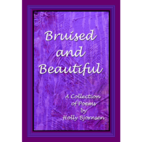 Bruised and Beautiful by Holly Bjornsen