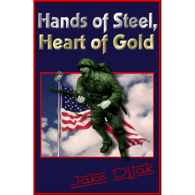 Hands of Steel, Heart of Gold by Jake Dijak