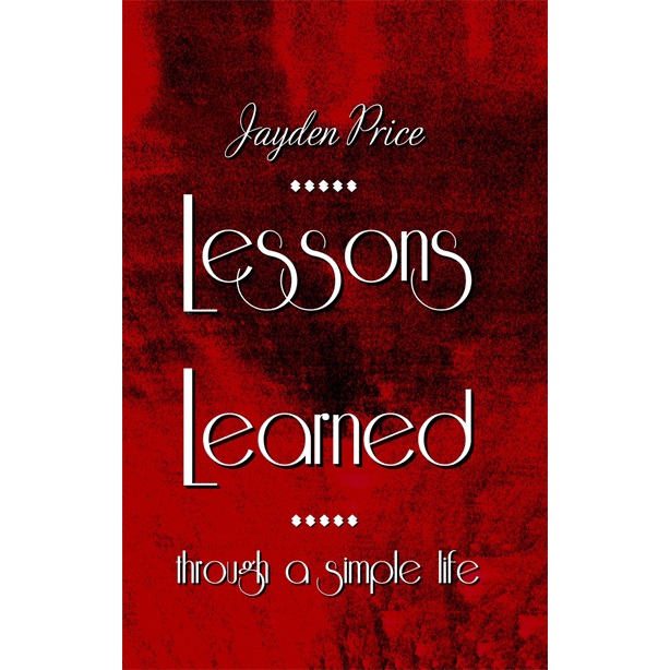 Lessons Learned Through A Simple Life by Jayden Price