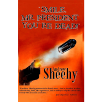 Smile, Mr. President, You're Dead by Andrew Sheehy