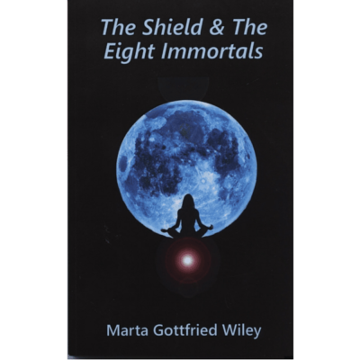 The Shield & The Eight Immortals by Marta Gottfried Wiley