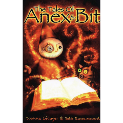 The Tales of Anex & Bit by Joanne Lecuyer & Seth Rowanwood