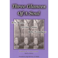Three Glances of a Soul by Billy Freudiger, Eric Saxon and Corrine Panisi