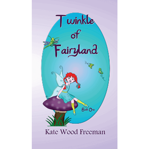 Twinkle of Fairyland Book One by Kate Wood Freeman