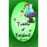 Twinkle of Fairyland Book Three by Kate Wood Freeman