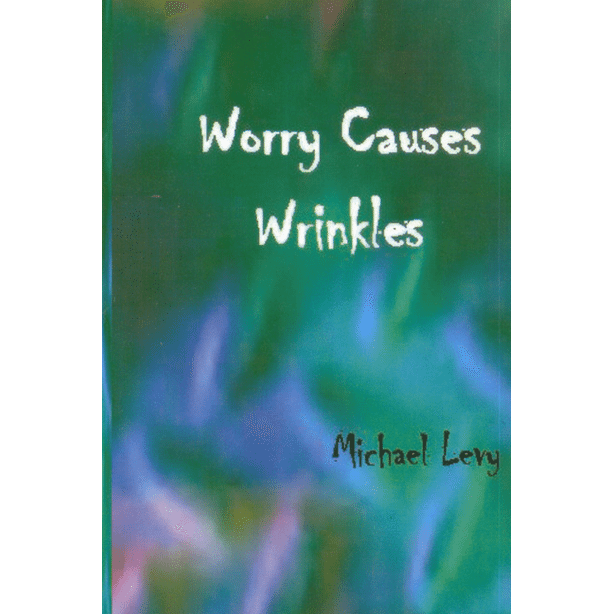 Worry Causes Wrinkles by Michael Levy